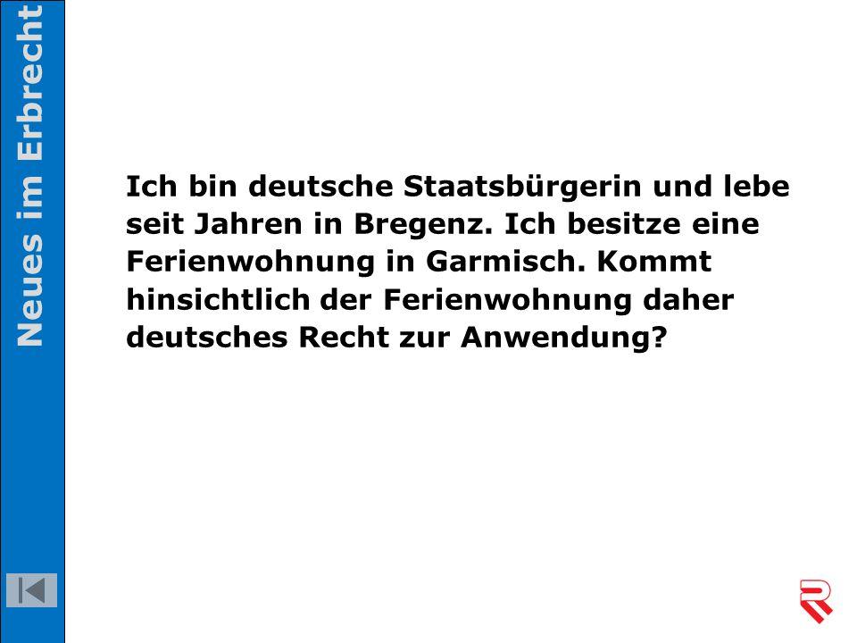 Ich bin deutsche Staatsbürgerin und lebe seit Jahren in Bregenz. Ich besitze eine Ferienwohnung in Garmisch. Kommt hinsichtlich der Ferienwohnung dahe