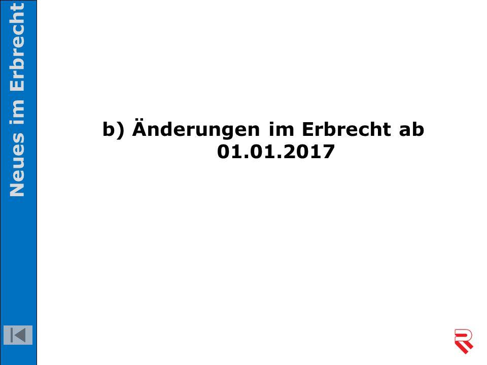 b) Änderungen im Erbrecht ab 01.01.2017 Neues im Erbrecht