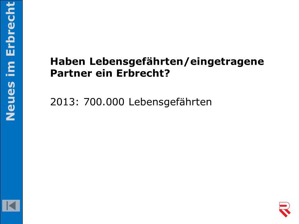 Haben Lebensgefährten/eingetragene Partner ein Erbrecht? 2013: 700.000 Lebensgefährten Neues im Erbrecht