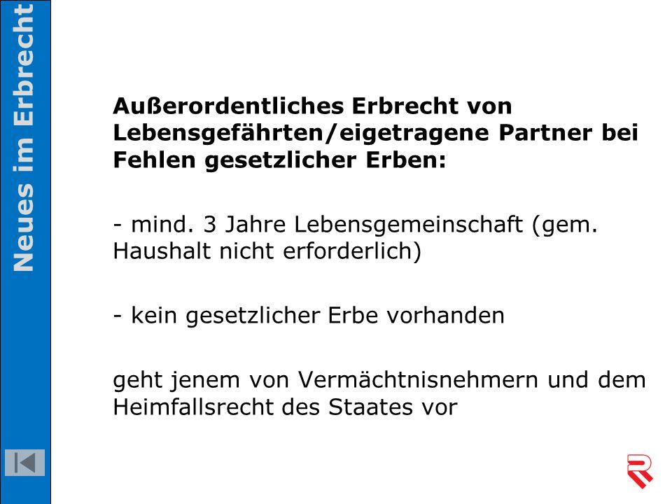 Außerordentliches Erbrecht von Lebensgefährten/eigetragene Partner bei Fehlen gesetzlicher Erben: - mind. 3 Jahre Lebensgemeinschaft (gem. Haushalt ni