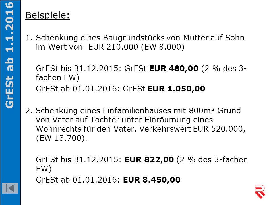 Beispiele: 1.Schenkung eines Baugrundstücks von Mutter auf Sohn im Wert von EUR 210.000 (EW 8.000) GrESt bis 31.12.2015: GrESt EUR 480,00 (2 % des 3-