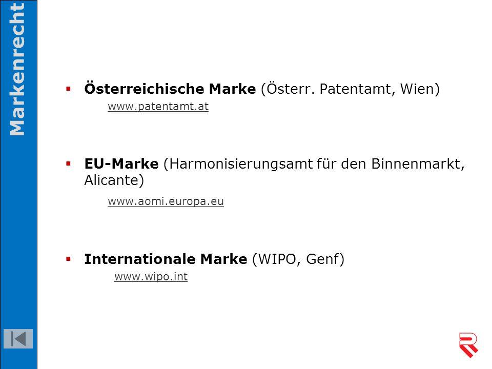  Österreichische Marke (Österr. Patentamt, Wien) www.patentamt.at  EU-Marke (Harmonisierungsamt für den Binnenmarkt, Alicante) www.aomi.europa.eu 