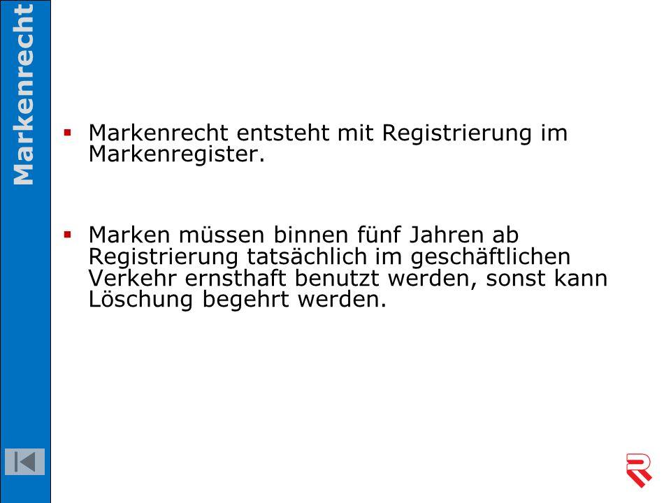  Markenrecht entsteht mit Registrierung im Markenregister.  Marken müssen binnen fünf Jahren ab Registrierung tatsächlich im geschäftlichen Verkehr
