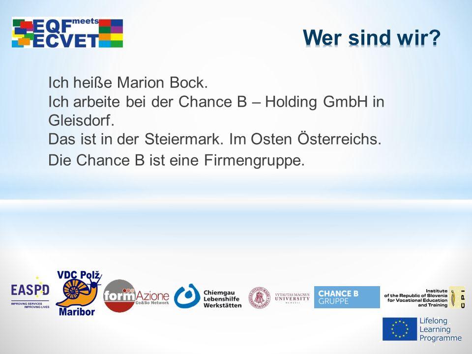 Ich heiße Marion Bock. Ich arbeite bei der Chance B – Holding GmbH in Gleisdorf.