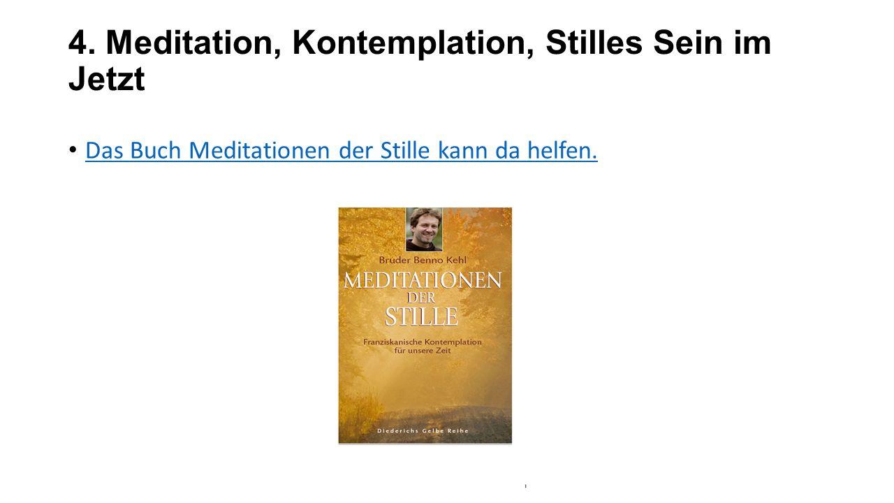 4. Meditation, Kontemplation, Stilles Sein im Jetzt Das Buch Meditationen der Stille kann da helfen.