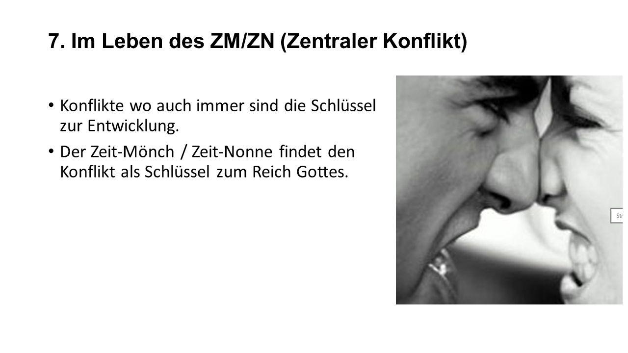 7. Im Leben des ZM/ZN (Zentraler Konflikt) Konflikte wo auch immer sind die Schlüssel zur Entwicklung. Der Zeit-Mönch / Zeit-Nonne findet den Konflikt