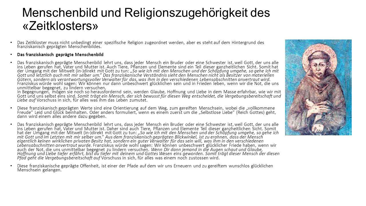Menschenbild und Religionszugehörigkeit des «Zeitklosters» Das Zeitkloster muss nicht unbedingt einer spezifische Religion zugeordnet werden, aber es steht auf dem Hintergrund des franziskanisch geprägten Menschenbildes.