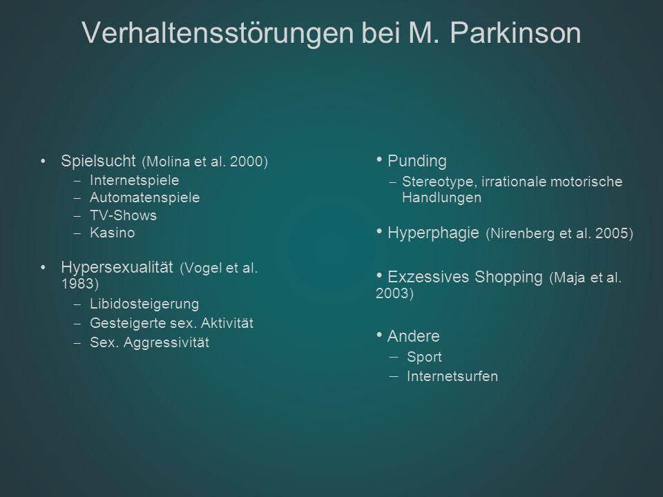 Verhaltensstörungen bei M. Parkinson Spielsucht (Molina et al. 2000)  Internetspiele  Automatenspiele  TV-Shows  Kasino Hypersexualität (Vogel et