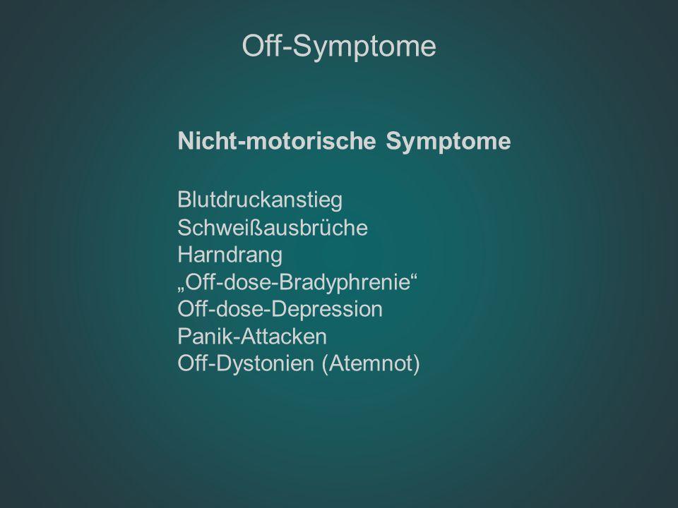 """Nicht-motorische Symptome Blutdruckanstieg Schweißausbrüche Harndrang """"Off-dose-Bradyphrenie"""" Off-dose-Depression Panik-Attacken Off-Dystonien (Atemno"""