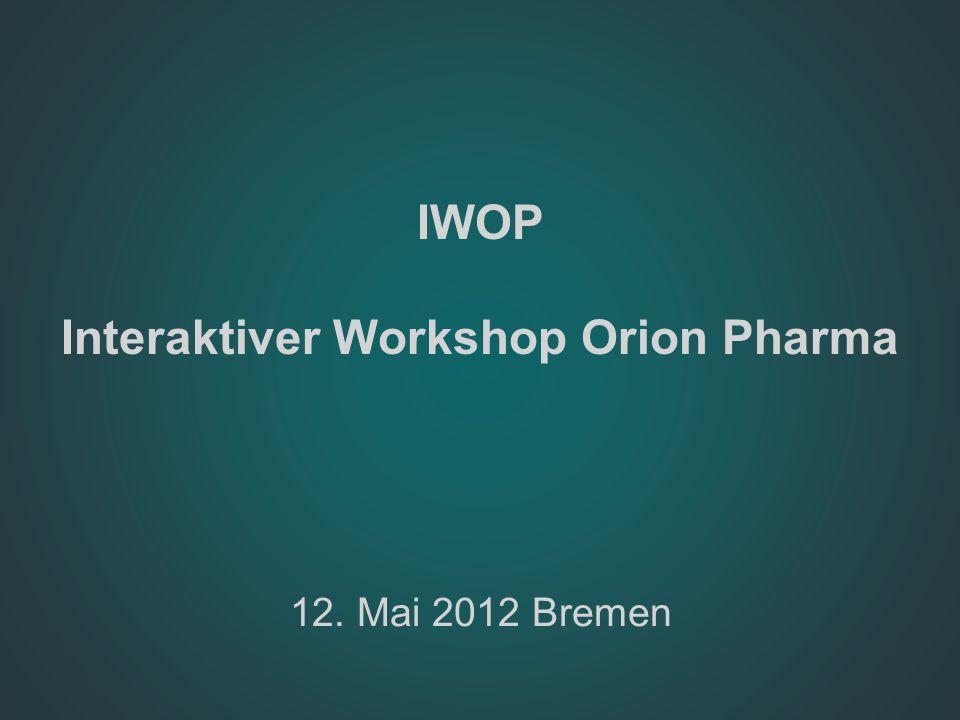 IWOP Interaktiver Workshop Orion Pharma 12. Mai 2012 Bremen