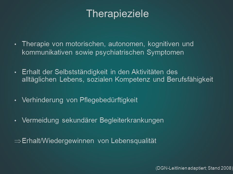 Therapie von motorischen, autonomen, kognitiven und kommunikativen sowie psychiatrischen Symptomen Erhalt der Selbstständigkeit in den Aktivitäten des