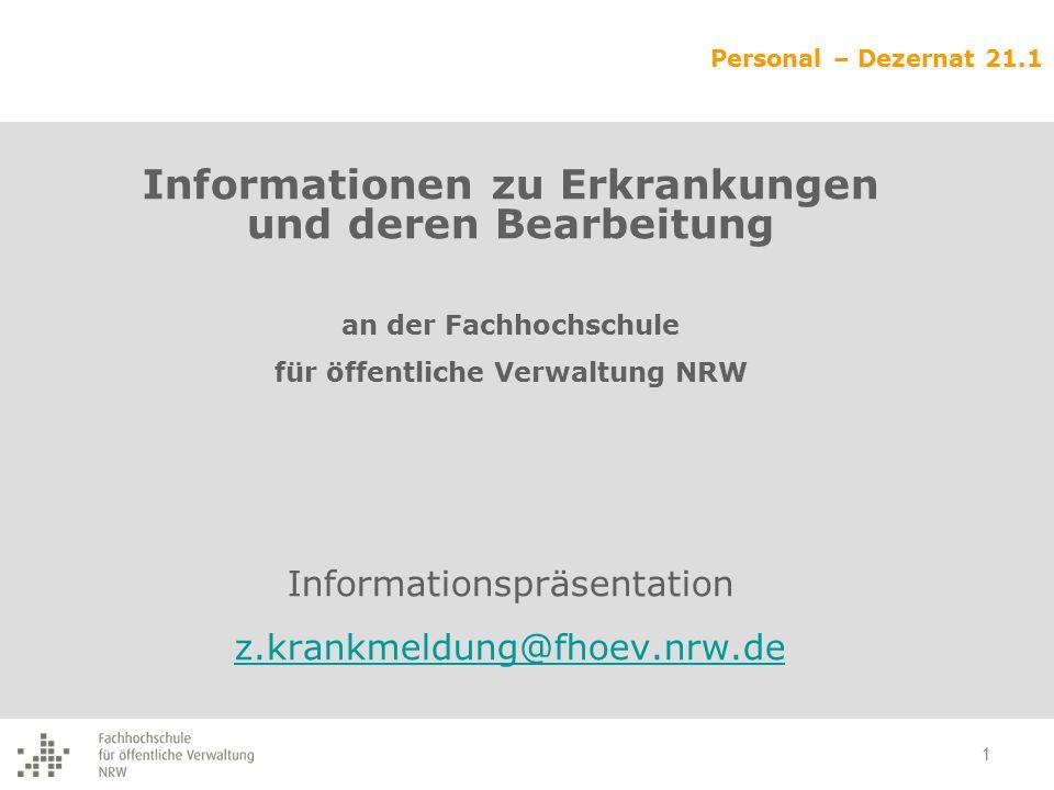 Personal – Dezernat 21.1 Informationen zu Erkrankungen und deren Bearbeitung an der Fachhochschule für öffentliche Verwaltung NRW Informationspräsenta
