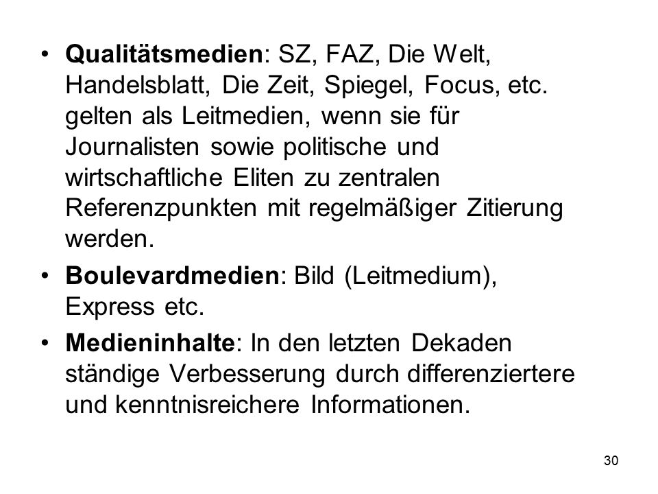 30 Qualitätsmedien: SZ, FAZ, Die Welt, Handelsblatt, Die Zeit, Spiegel, Focus, etc. gelten als Leitmedien, wenn sie für Journalisten sowie politische