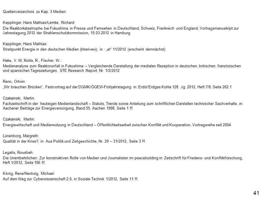 41 Quellenverzeichnis zu Kap. 3 Medien: Kepplinger, Hans Mathias/Lemke, Richard: Die Reaktorkatastrophe bei Fukushima in Presse und Fernsehen in Deuts