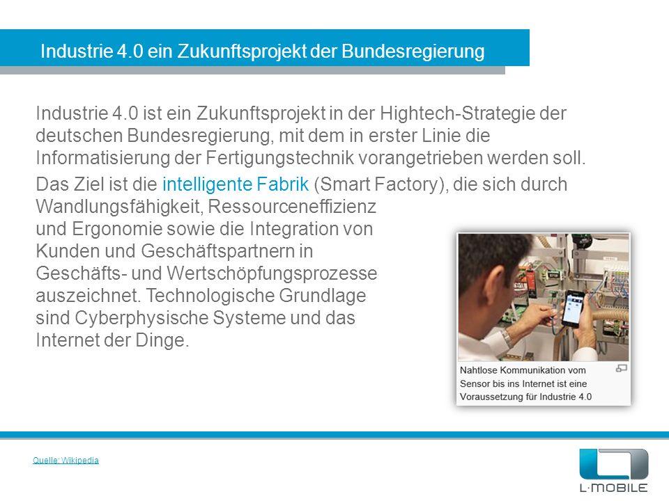 Industrie 4.0 ein Zukunftsprojekt der Bundesregierung Industrie 4.0 ist ein Zukunftsprojekt in der Hightech-Strategie der deutschen Bundesregierung, m