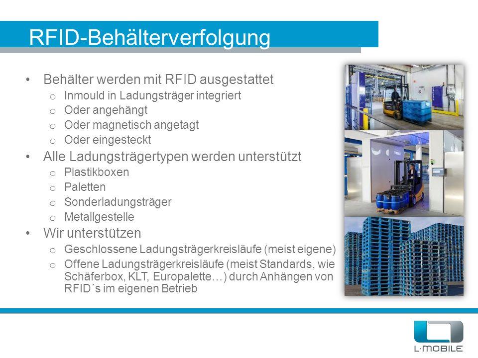 RFID-Behälterverfolgung Behälter werden mit RFID ausgestattet o Inmould in Ladungsträger integriert o Oder angehängt o Oder magnetisch angetagt o Oder