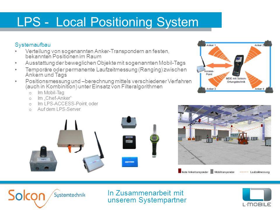 LPS - Local Positioning System In Zusammenarbeit mit unserem Systempartner Systemaufbau Verteilung von sogenannten Anker-Transpondern an festen, bekan