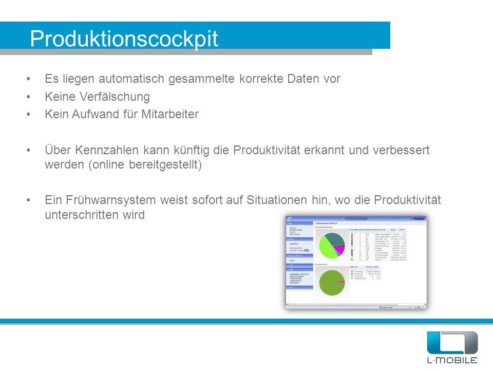 Produktionscockpit Es liegen automatisch gesammelte korrekte Daten vor Keine Verfälschung Kein Aufwand für Mitarbeiter Über Kennzahlen kann künftig di