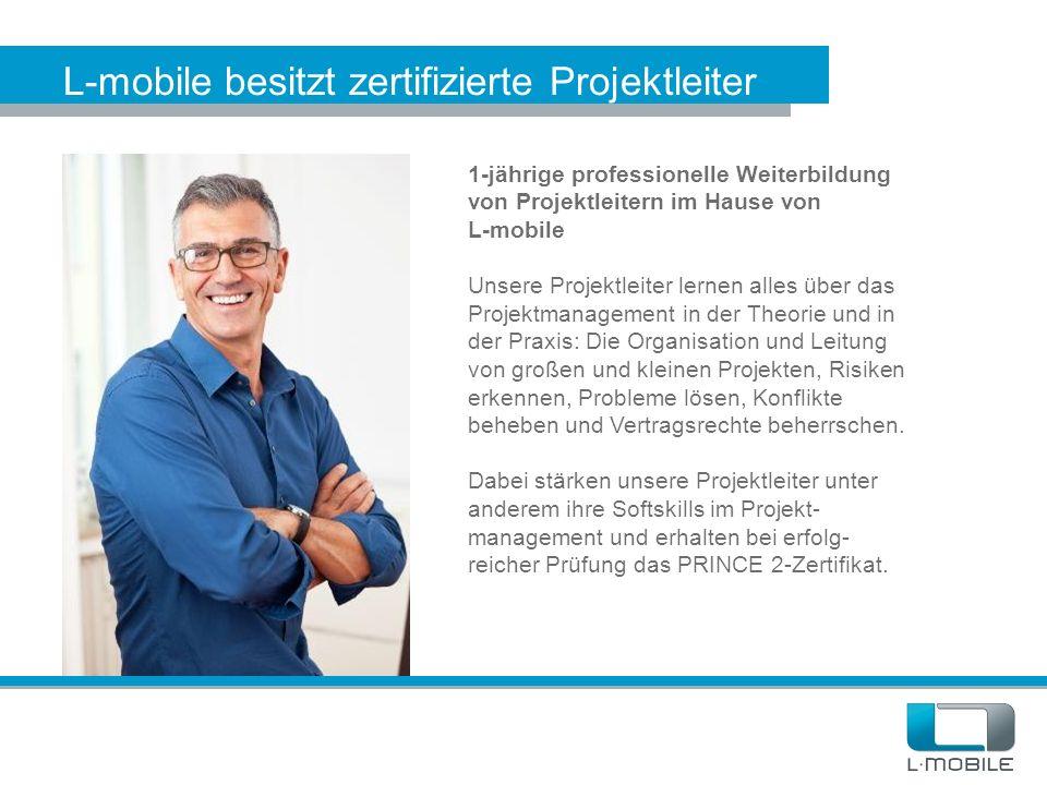 L-mobile besitzt zertifizierte Projektleiter 1-jährige professionelle Weiterbildung von Projektleitern im Hause von L-mobile Unsere Projektleiter lern