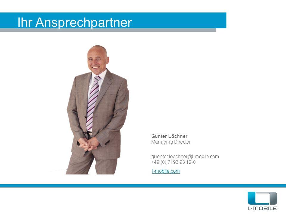 Ihr Ansprechpartner Günter Löchner Managing Director guenter.loechner@l-mobile.com +49 (0) 7193 93 12-0 l-mobile.com