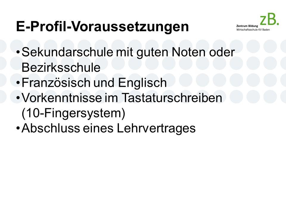 E-Profil-Voraussetzungen Sekundarschule mit guten Noten oder Bezirksschule Französisch und Englisch Vorkenntnisse im Tastaturschreiben (10-Fingersystem) Abschluss eines Lehrvertrages