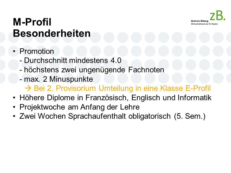 M-Profil Besonderheiten Promotion - Durchschnitt mindestens 4.0 - höchstens zwei ungenügende Fachnoten - max.