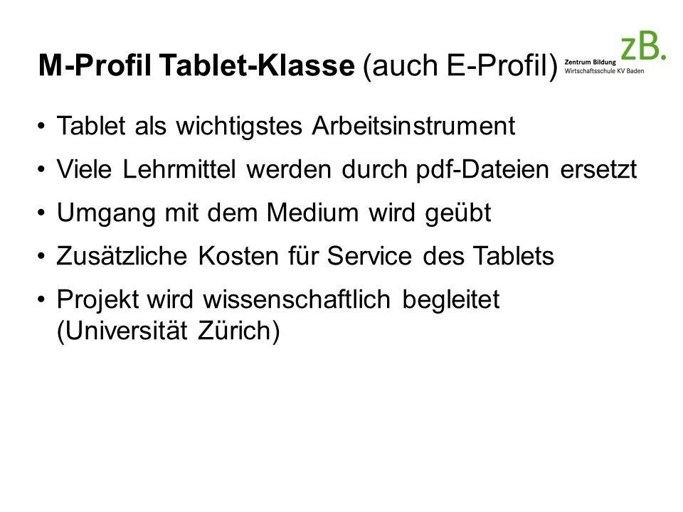 M-Profil Tablet-Klasse (auch E-Profil) Tablet als wichtigstes Arbeitsinstrument Viele Lehrmittel werden durch pdf-Dateien ersetzt Umgang mit dem Medium wird geübt Zusätzliche Kosten für Service des Tablets Projekt wird wissenschaftlich begleitet (Universität Zürich)