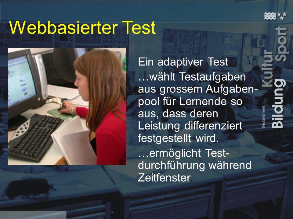 Webbasierter Test Ein adaptiver Test …wählt Testaufgaben aus grossem Aufgaben- pool für Lernende so aus, dass deren Leistung differenziert festgestellt wird.
