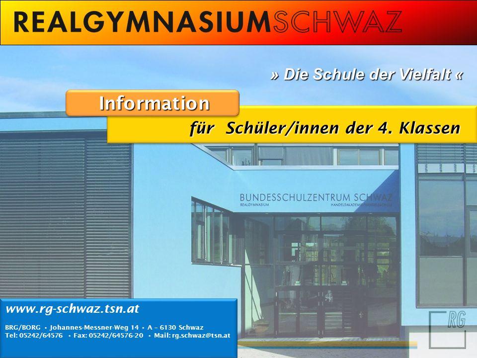 www.rg-schwaz.tsn.at BRG/BORG Johannes-Messner-Weg 14 A – 6130 Schwaz Tel: 05242/64576 Fax: 05242/64576-20 Mail: rg.schwaz@tsn.at www.rg-schwaz.tsn.at