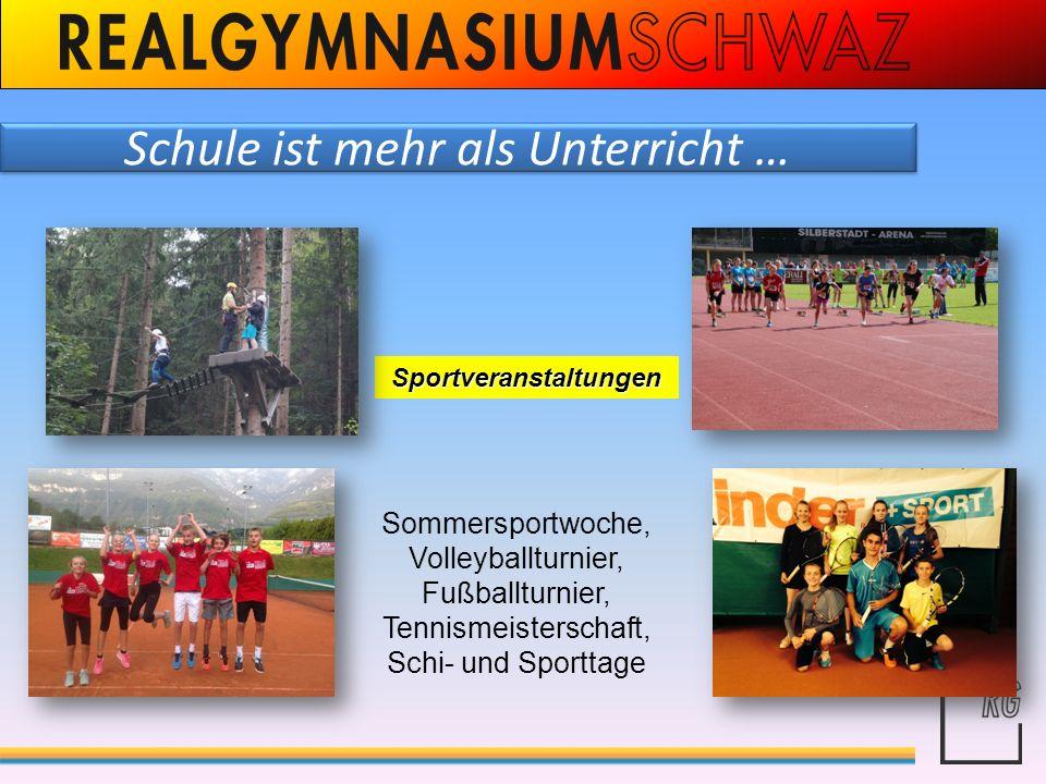 Schule ist mehr als Unterricht … Sportveranstaltungen Sommersportwoche, Volleyballturnier, Fußballturnier, Tennismeisterschaft, Schi- und Sporttage