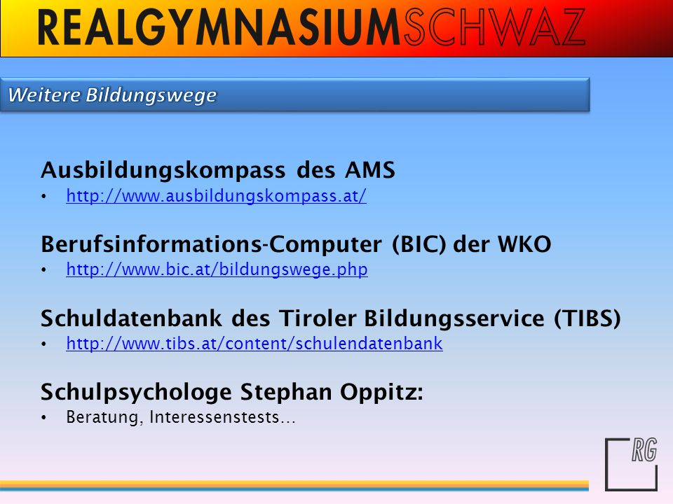 Ausbildungskompass des AMS http://www.ausbildungskompass.at/ Berufsinformations-Computer (BIC) der WKO http://www.bic.at/bildungswege.php Schuldatenba
