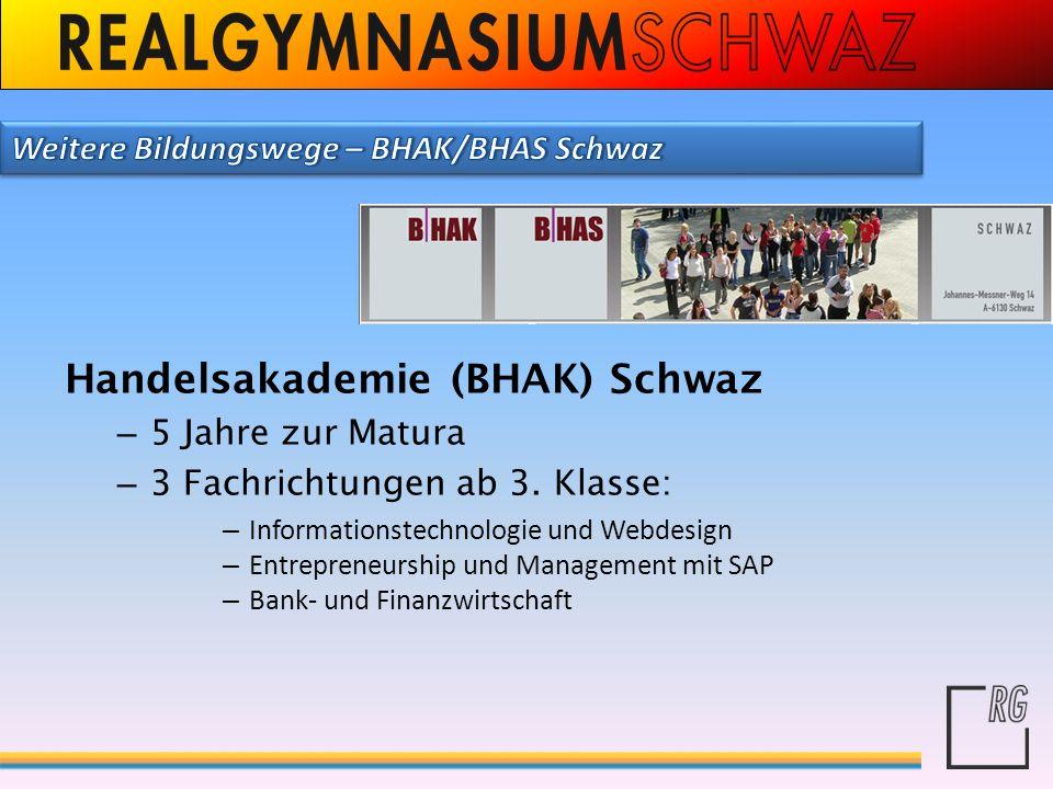 Handelsakademie (BHAK) Schwaz – 5 Jahre zur Matura – 3 Fachrichtungen ab 3. Klasse: – Informationstechnologie und Webdesign – Entrepreneurship und Man