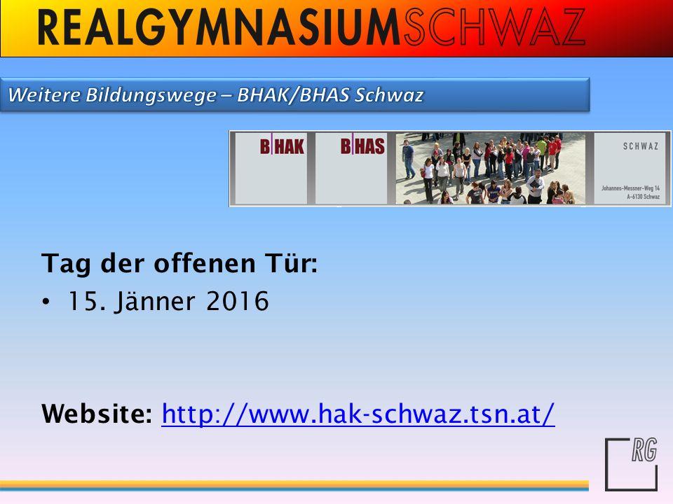 Tag der offenen Tür: 15. Jänner 2016 Website: http://www.hak-schwaz.tsn.at/http://www.hak-schwaz.tsn.at/