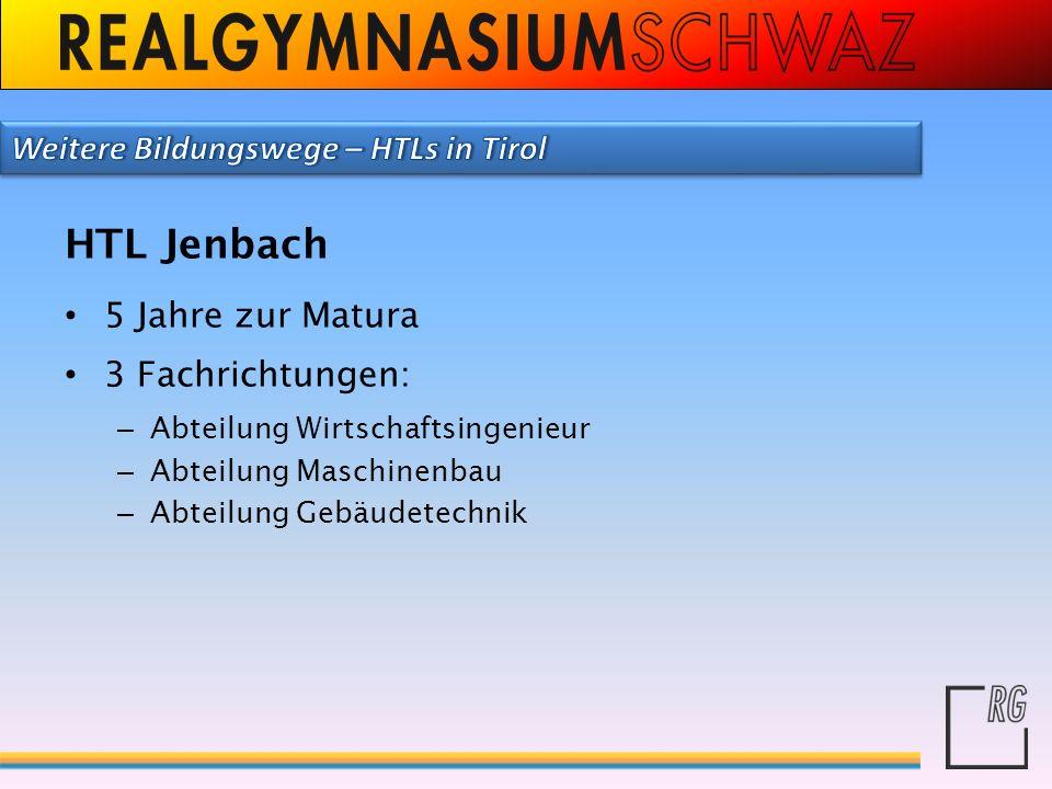 HTL Jenbach 5 Jahre zur Matura 3 Fachrichtungen: – Abteilung Wirtschaftsingenieur – Abteilung Maschinenbau – Abteilung Gebäudetechnik
