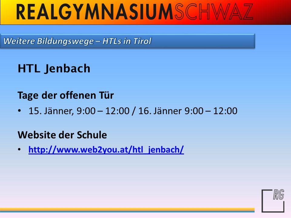 HTL Jenbach Tage der offenen Tür 15. Jänner, 9:00 – 12:00 / 16. Jänner 9:00 – 12:00 Website der Schule http://www.web2you.at/htl_jenbach/