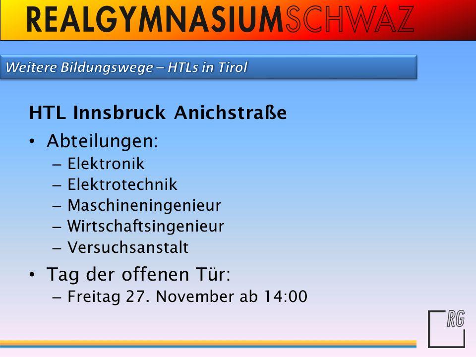 HTL Innsbruck Anichstraße Abteilungen: – Elektronik – Elektrotechnik – Maschineningenieur – Wirtschaftsingenieur – Versuchsanstalt Tag der offenen Tür
