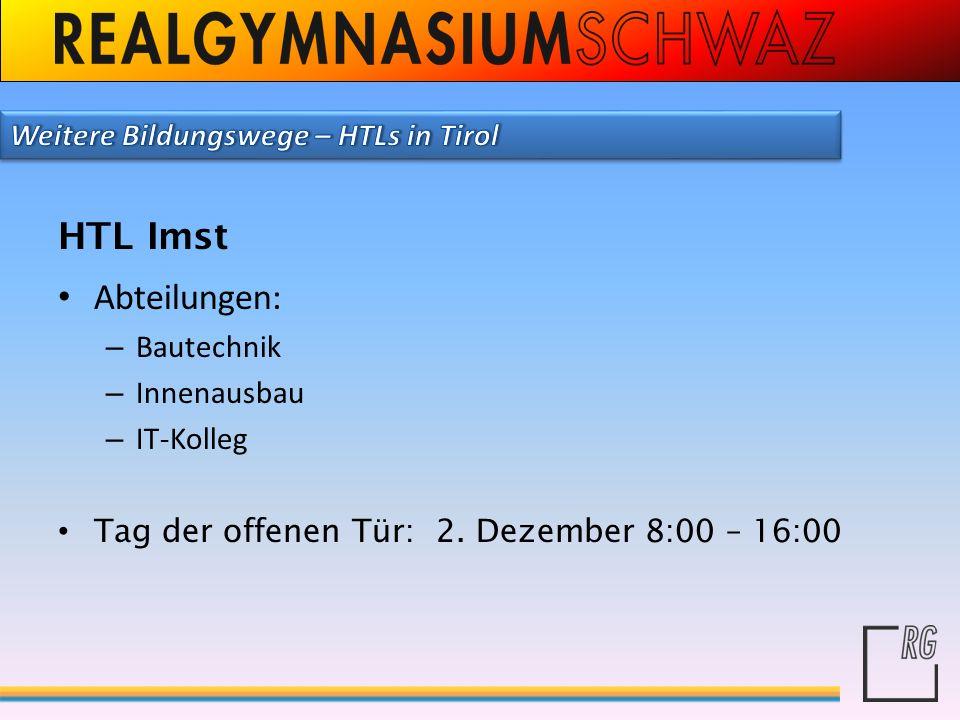HTL Imst Abteilungen: – Bautechnik – Innenausbau – IT-Kolleg Tag der offenen Tür: 2. Dezember 8:00 – 16:00