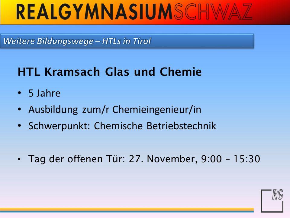 HTL Kramsach Glas und Chemie 5 Jahre Ausbildung zum/r Chemieingenieur/in Schwerpunkt: Chemische Betriebstechnik Tag der offenen Tür: 27. November, 9:0