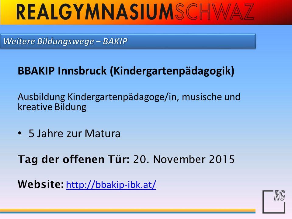BBAKIP Innsbruck (Kindergartenpädagogik) Ausbildung Kindergartenpädagoge/in, musische und kreative Bildung 5 Jahre zur Matura Tag der offenen Tür: 20.