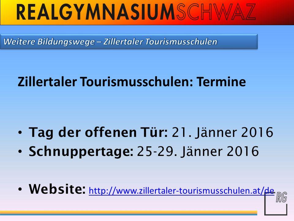 Zillertaler Tourismusschulen: Termine Tag der offenen Tür: 21. Jänner 2016 Schnuppertage: 25-29. Jänner 2016 Website: http://www.zillertaler-tourismus