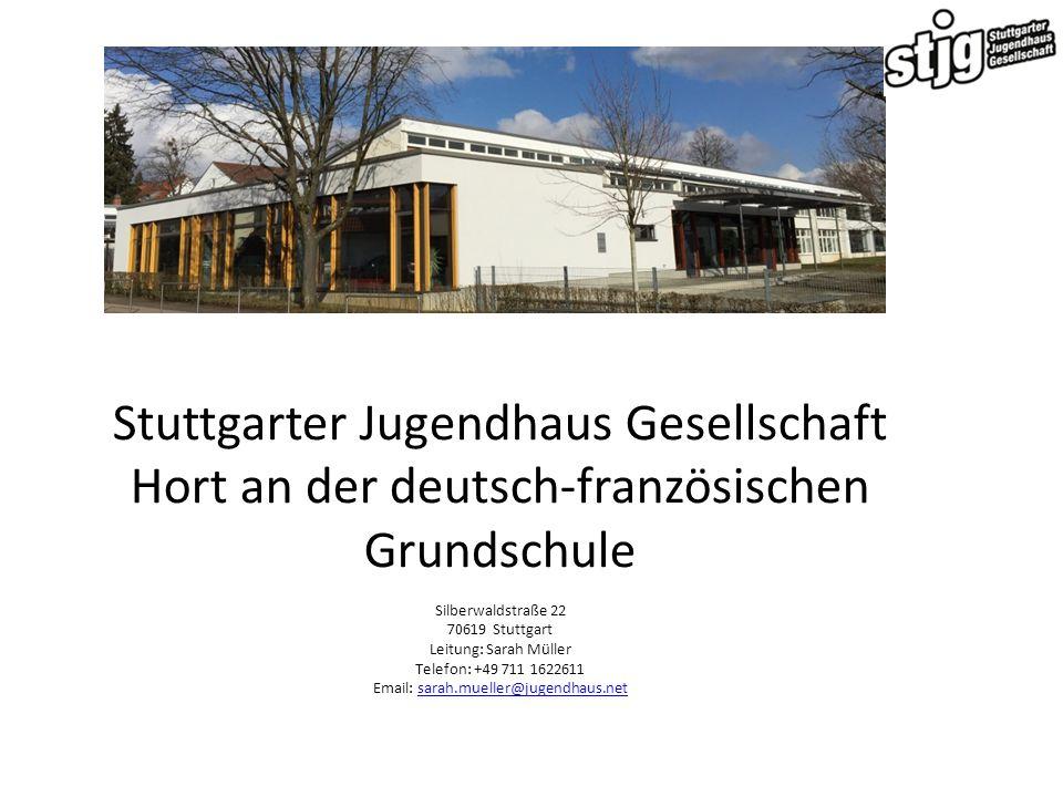 Stuttgarter Jugendhaus Gesellschaft Hort an der deutsch-französischen Grundschule Silberwaldstraße 22 70619 Stuttgart Leitung: Sarah Müller Telefon: +
