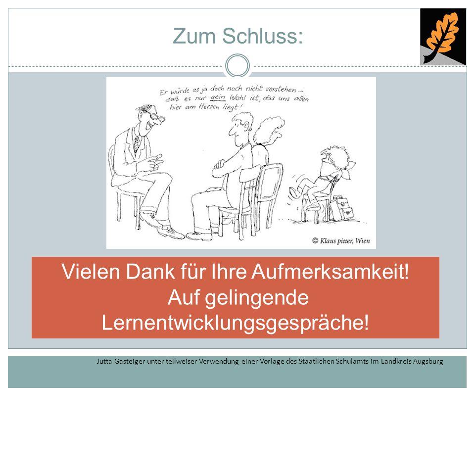 Jutta Gasteiger unter teilweiser Verwendung einer Vorlage des Staatlichen Schulamts im Landkreis Augsburg Zum Schluss: Vielen Dank für Ihre Aufmerksam
