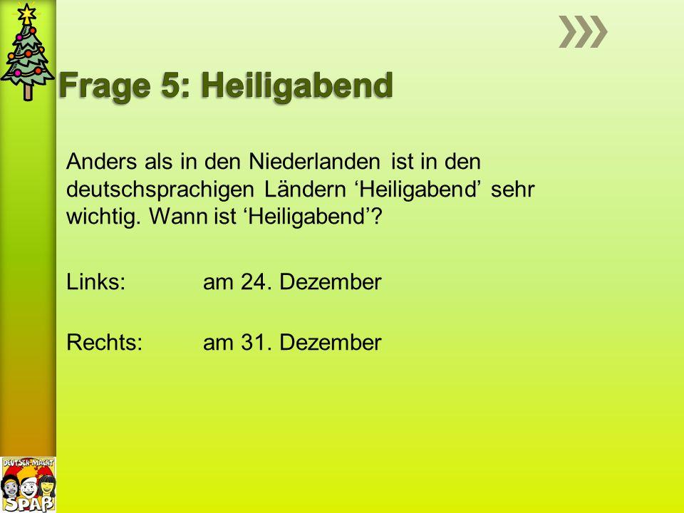 Anders als in den Niederlanden ist in den deutschsprachigen Ländern 'Heiligabend' sehr wichtig. Wann ist 'Heiligabend'? Links: am 24. Dezember Rechts: