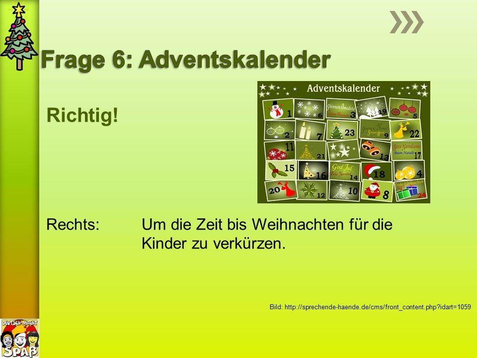 Richtig! Rechts: Um die Zeit bis Weihnachten für die Kinder zu verkürzen. Bild: http://sprechende-haende.de/cms/front_content.php?idart=1059