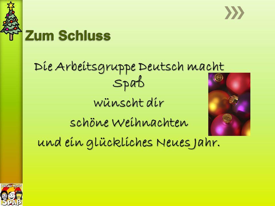 Die Arbeitsgruppe Deutsch macht Spaß wünscht dir schöne Weihnachten und ein glückliches Neues Jahr.
