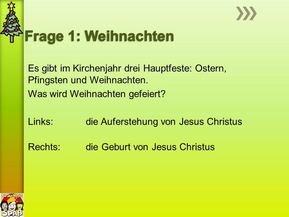 Es gibt im Kirchenjahr drei Hauptfeste: Ostern, Pfingsten und Weihnachten. Was wird Weihnachten gefeiert? Links: die Auferstehung von Jesus Christus R