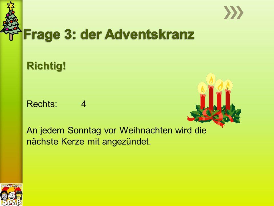 Richtig! An jedem Sonntag vor Weihnachten wird die nächste Kerze mit angezündet.