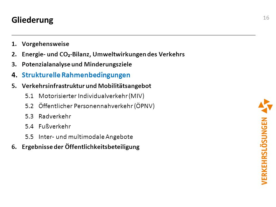 16 Gliederung 1.Vorgehensweise 2.Energie- und CO₂-Bilanz, Umweltwirkungen des Verkehrs 3.Potenzialanalyse und Minderungsziele 4.Strukturelle Rahmenbed