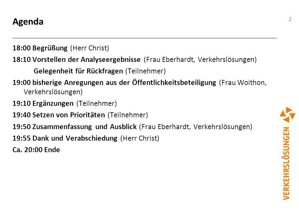 2 Agenda 18:00 Begrüßung (Herr Christ) 18:10 Vorstellen der Analyseergebnisse (Frau Eberhardt, Verkehrslösungen) Gelegenheit für Rückfragen (Teilnehme
