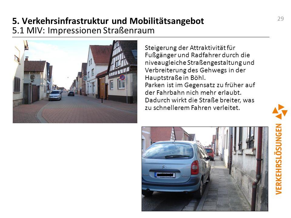 29 5. Verkehrsinfrastruktur und Mobilitätsangebot 5.1 MIV: Impressionen Straßenraum Steigerung der Attraktivität für Fußgänger und Radfahrer durch die